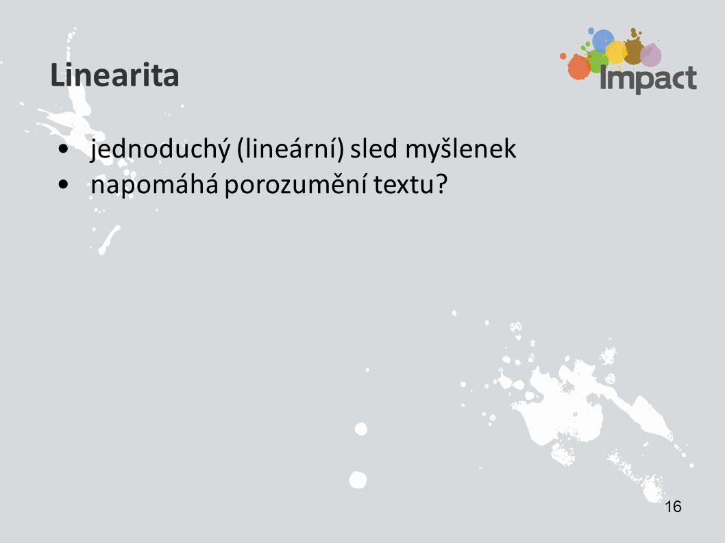 Linearita jednoduchý (lineární) sled myšlenek napomáhá porozumění textu 16