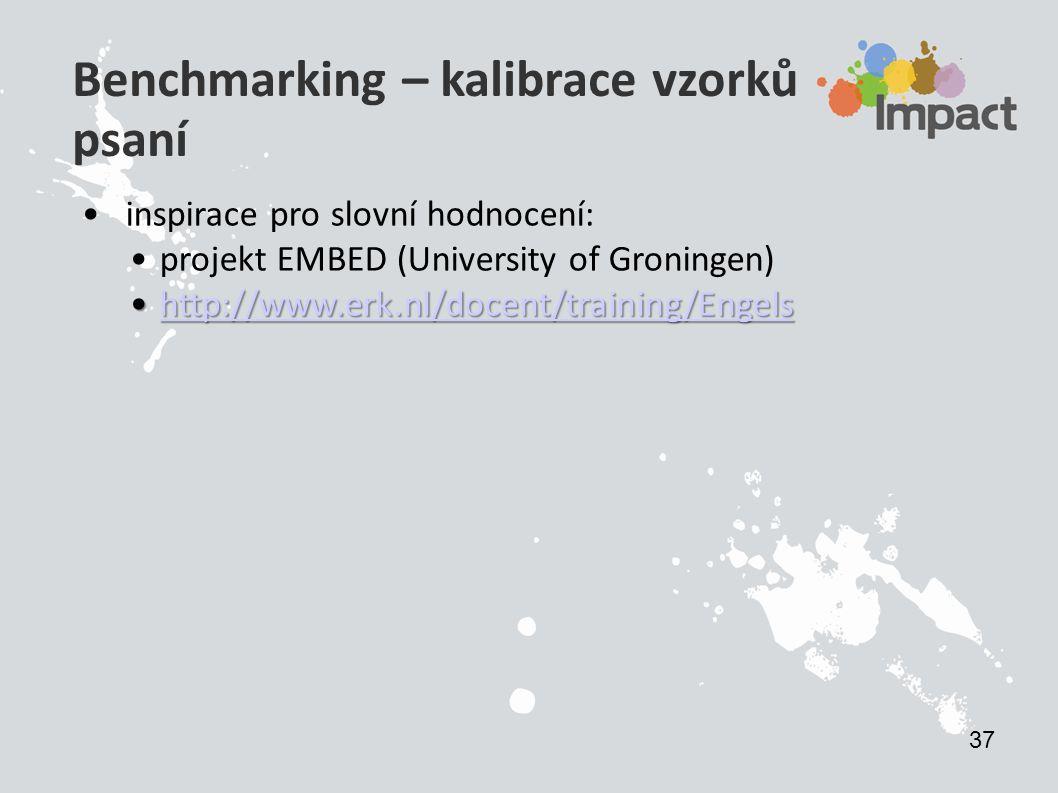 Benchmarking – kalibrace vzorků psaní inspirace pro slovní hodnocení: projekt EMBED (University of Groningen) http://www.erk.nl/docent/training/Engelshttp://www.erk.nl/docent/training/Engelshttp://www.erk.nl/docent/training/Engels 37