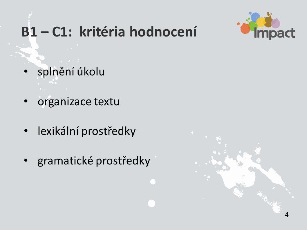 B1 – C1: kritéria hodnocení splnění úkolu organizace textu lexikální prostředky gramatické prostředky 4