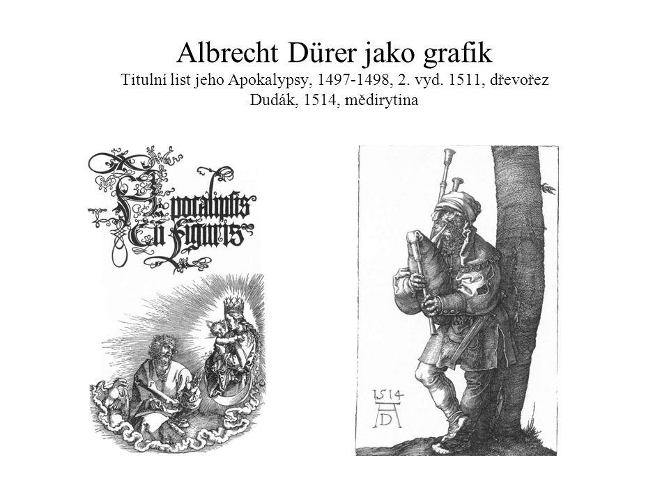 Albrecht Dürer jako grafik Titulní list jeho Apokalypsy, 1497-1498, 2. vyd. 1511, dřevořez Dudák, 1514, mědirytina