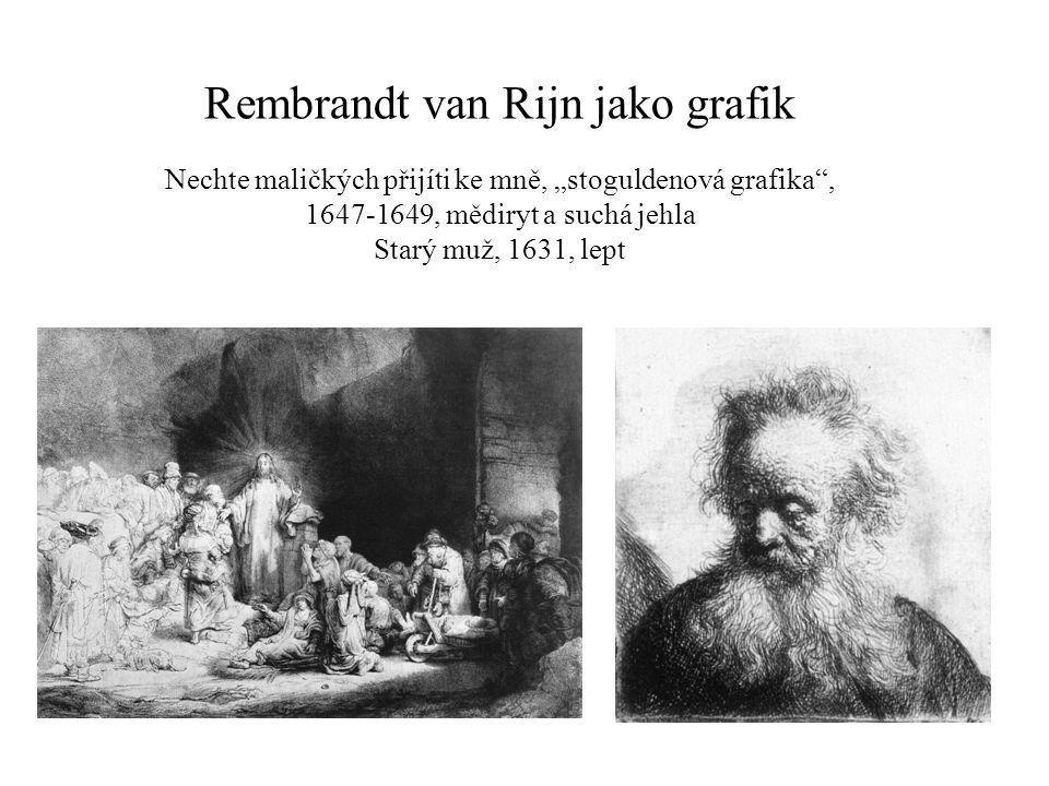 """Rembrandt van Rijn jako grafik Nechte maličkých přijíti ke mně, """"stoguldenová grafika"""", 1647-1649, mědiryt a suchá jehla Starý muž, 1631, lept"""