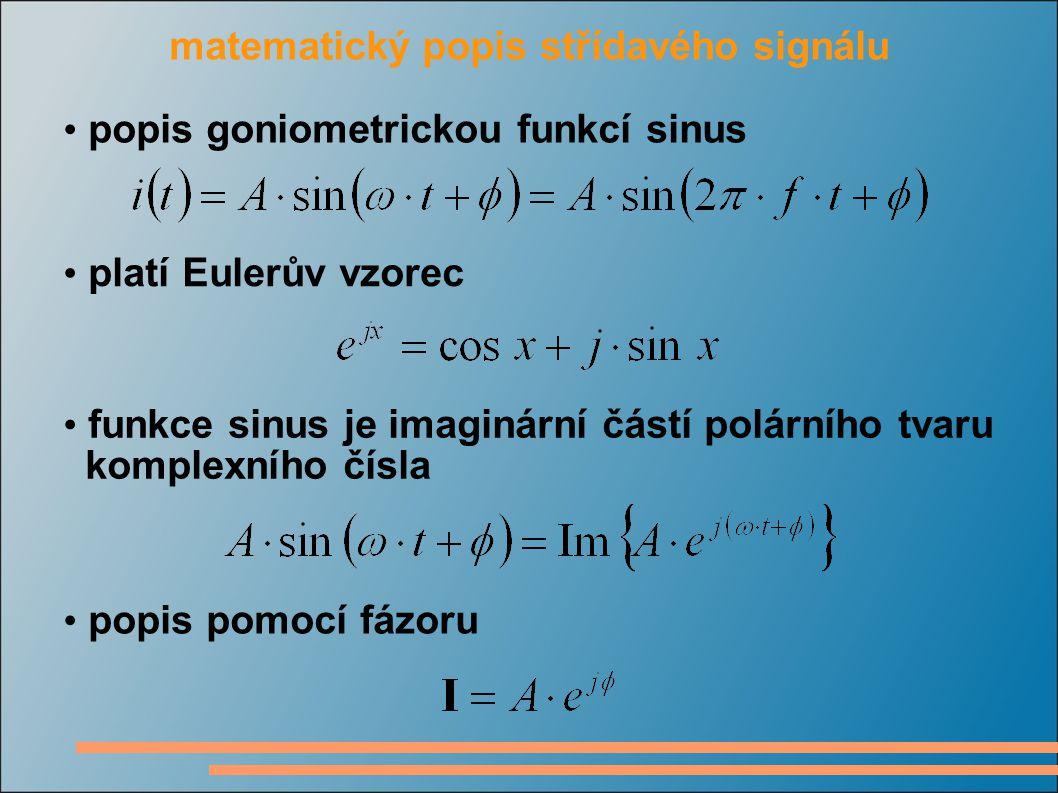 matematický popis střídavého signálu popis goniometrickou funkcí sinus platí Eulerův vzorec funkce sinus je imaginární částí polárního tvaru komplexního čísla popis pomocí fázoru
