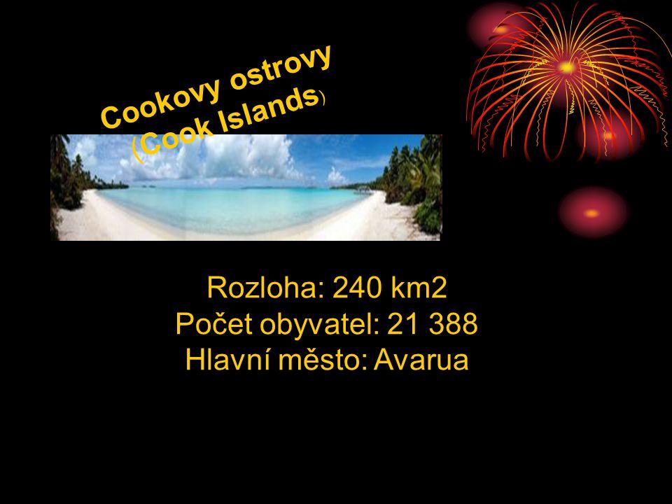 Cookovy ostrovy (Cook Islands ) Rozloha: 240 km2 Počet obyvatel: 21 388 Hlavní město: Avarua