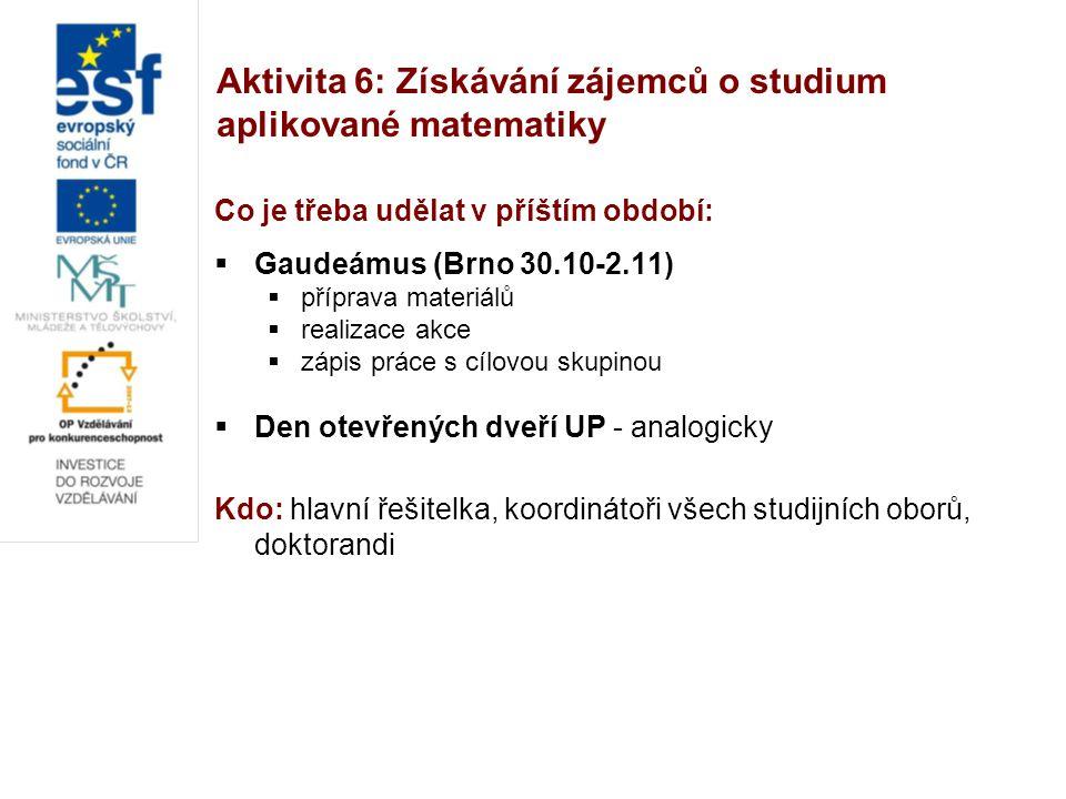 Aktivita 6: Získávání zájemců o studium aplikované matematiky Co je třeba udělat v příštím období:  Gaudeámus (Brno 30.10-2.11)  příprava materiálů