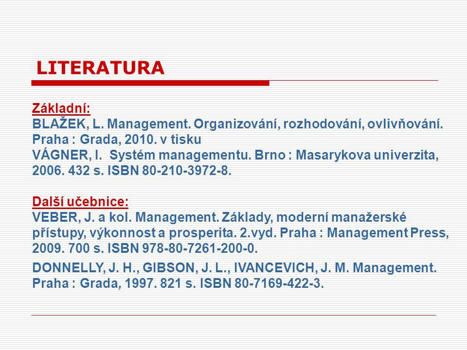 Základní: BLAŽEK, L. Management. Organizování, rozhodování, ovlivňování. Praha : Grada, 2010. v tisku VÁGNER, I. Systém managementu. Brno : Masarykova
