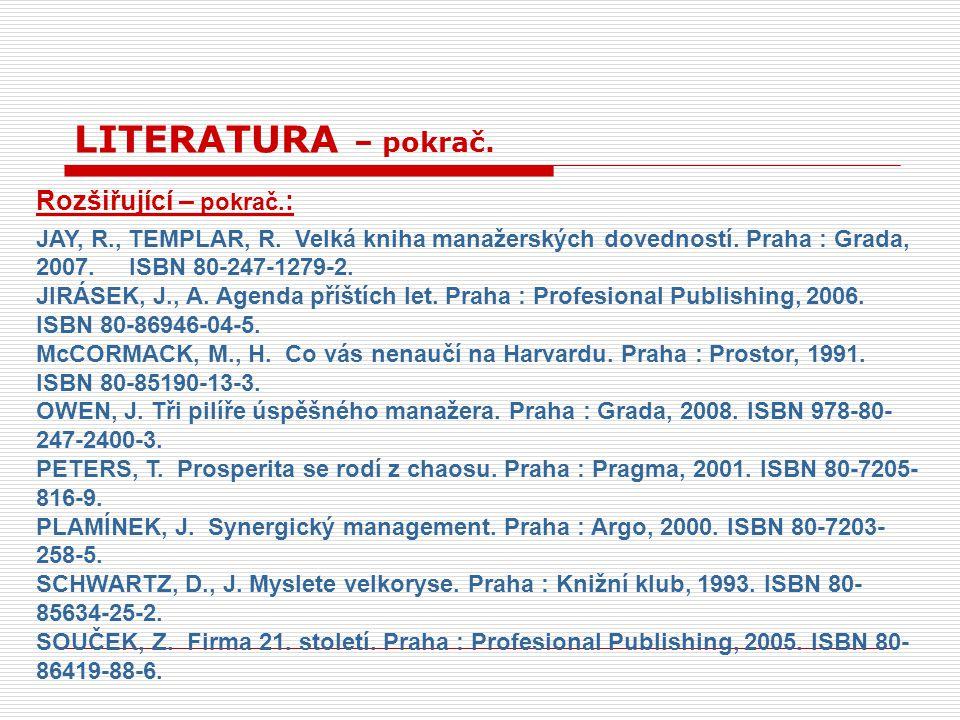 Rozšiřující – pokrač. : JAY, R., TEMPLAR, R. Velká kniha manažerských dovedností. Praha : Grada, 2007. ISBN 80-247-1279-2. JIRÁSEK, J., A. Agenda příš