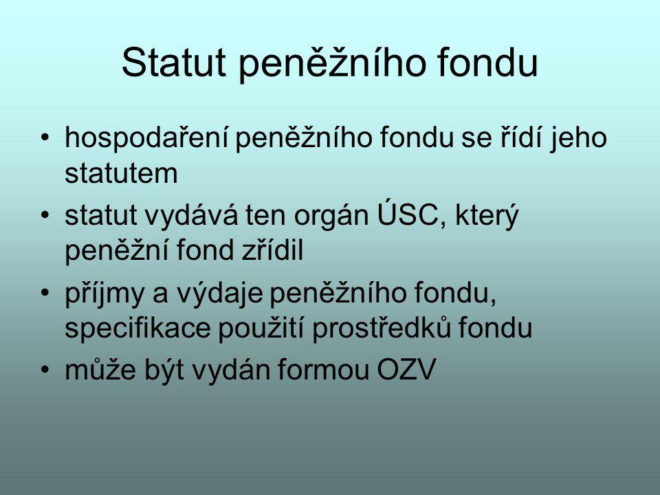 Statut peněžního fondu hospodaření peněžního fondu se řídí jeho statutem statut vydává ten orgán ÚSC, který peněžní fond zřídil příjmy a výdaje peněžn