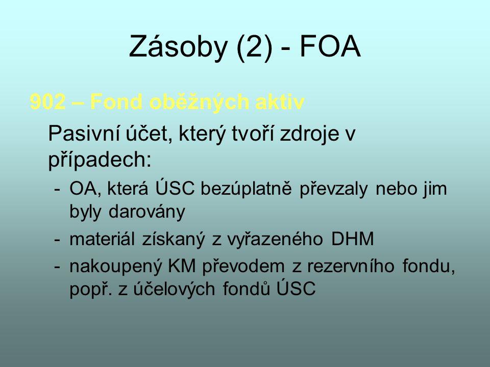 Zásoby (2) - FOA 902 – Fond oběžných aktiv Pasivní účet, který tvoří zdroje v případech: -OA, která ÚSC bezúplatně převzaly nebo jim byly darovány -ma
