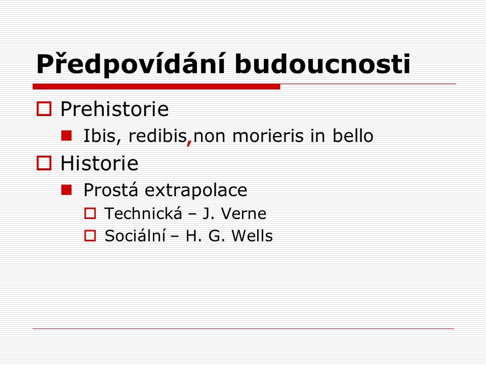 Předpovídání budoucnosti PPrehistorie Ibis, redibis non morieris in bello HHistorie Prostá extrapolace TTechnická – J. Verne SSociální – H. G.