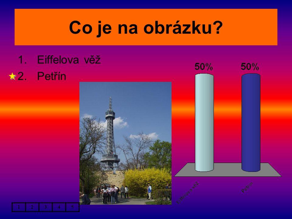 Co je na obrázku? 12345 1.Eiffelova věž 2.Petřín