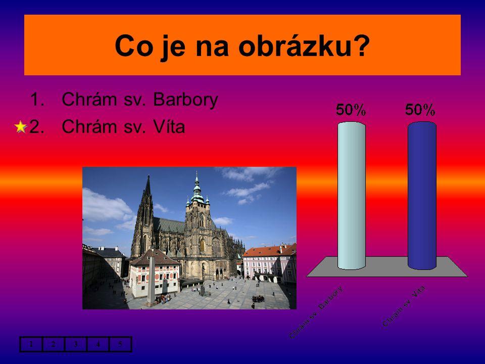 Co je na obrázku 1.Chrám sv. Barbory 2.Chrám sv. Víta 12345