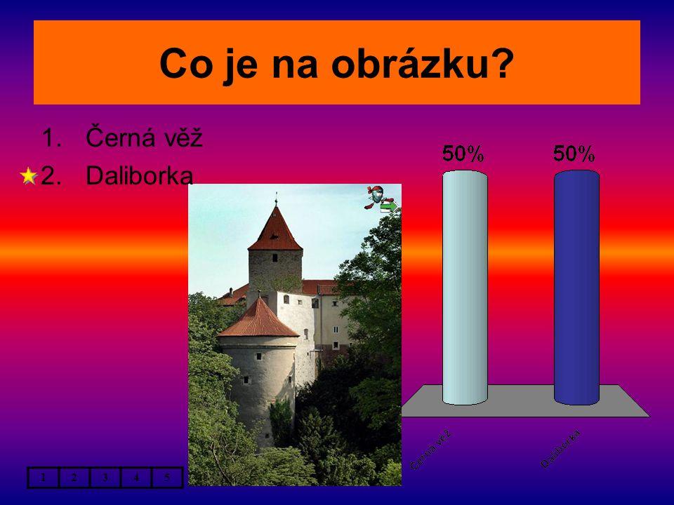 Co je na obrázku 12345 1.Černá věž 2.Daliborka