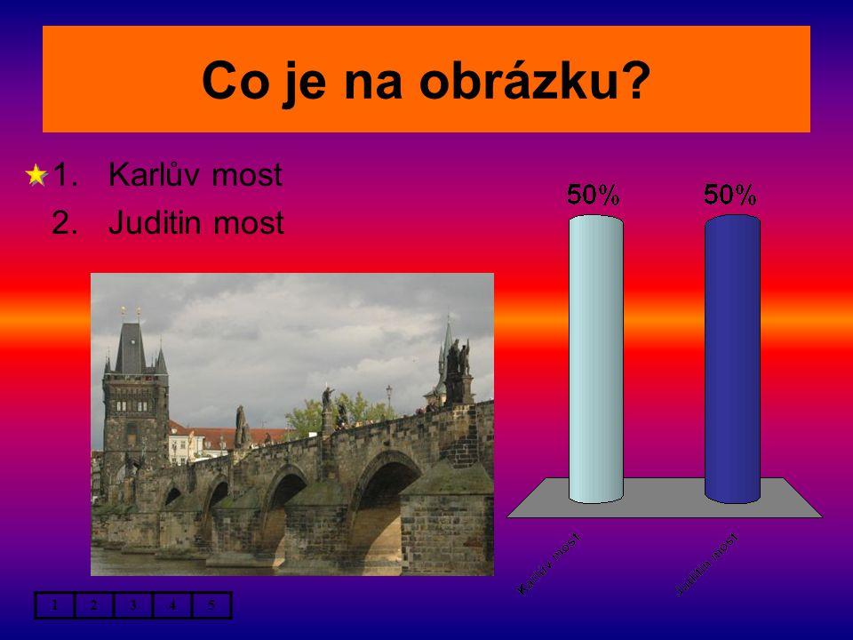 Co je na obrázku 12345 1.Karlův most 2.Juditin most