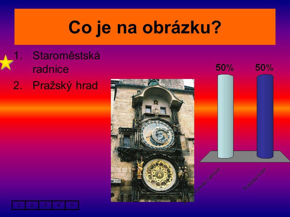 Co je na obrázku 1.Staroměstská radnice 2.Pražský hrad 12345