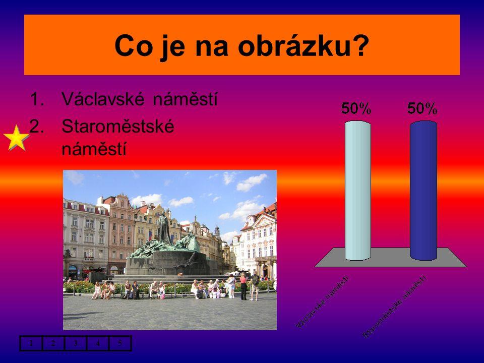 Co je na obrázku 1.Václavské náměstí 2.Staroměstské náměstí 12345
