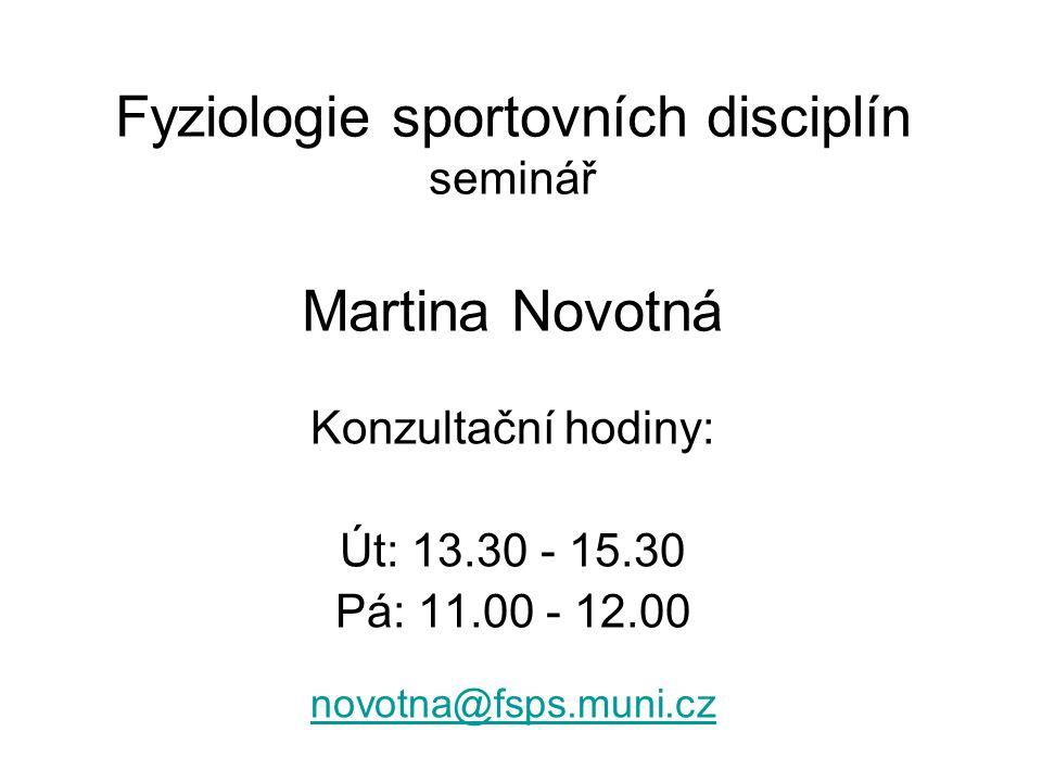 Fyziologie sportovních disciplín seminář Martina Novotná Konzultační hodiny: Út: 13.30 - 15.30 Pá: 11.00 - 12.00 novotna@fsps.muni.cz