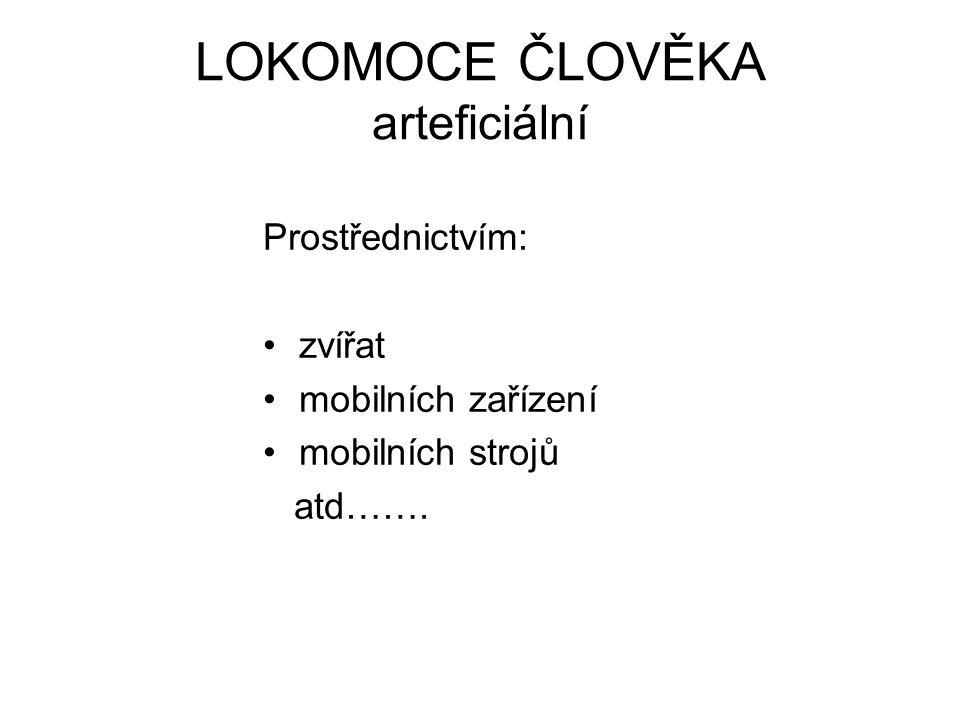 LOKOMOCE ČLOVĚKA arteficiální Prostřednictvím: zvířat mobilních zařízení mobilních strojů atd…….