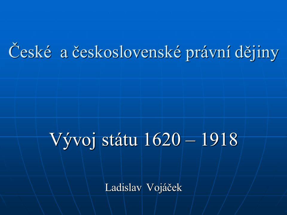 České a československé právní dějiny České a československé právní dějiny Vývoj státu 1620 – 1918 Ladislav Vojáček