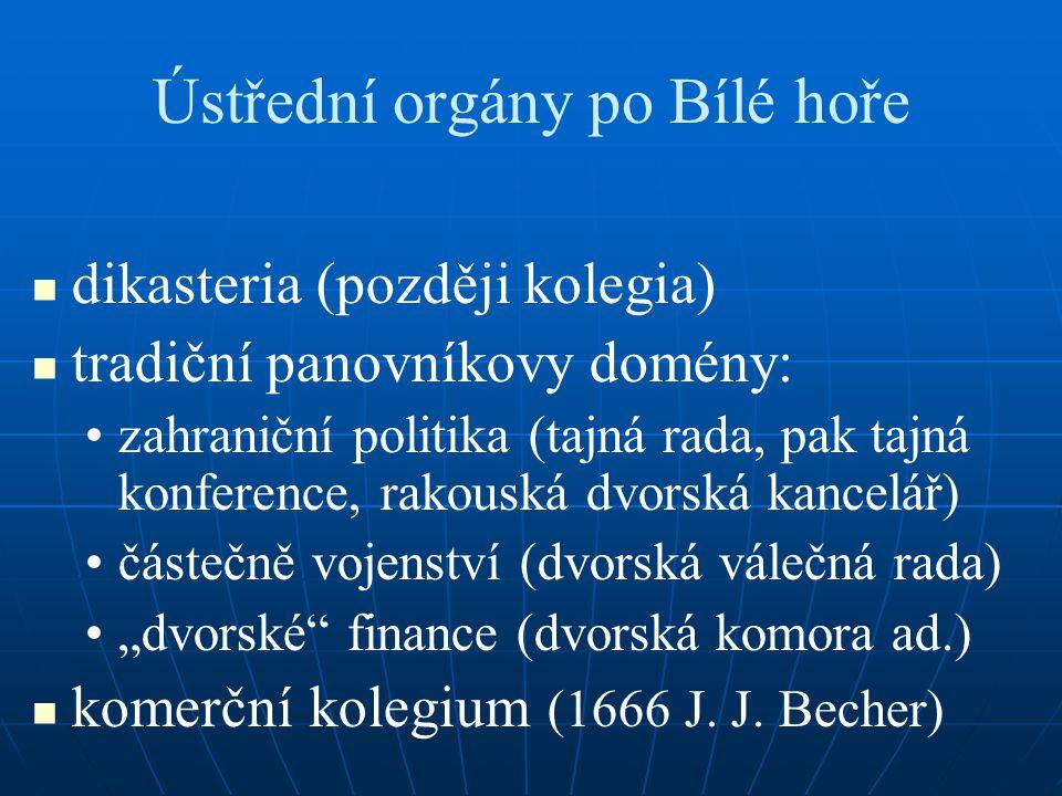 Ústřední orgány po Bílé hoře dikasteria (později kolegia) tradiční panovníkovy domény: zahraniční politika (tajná rada, pak tajná konference, rakouská