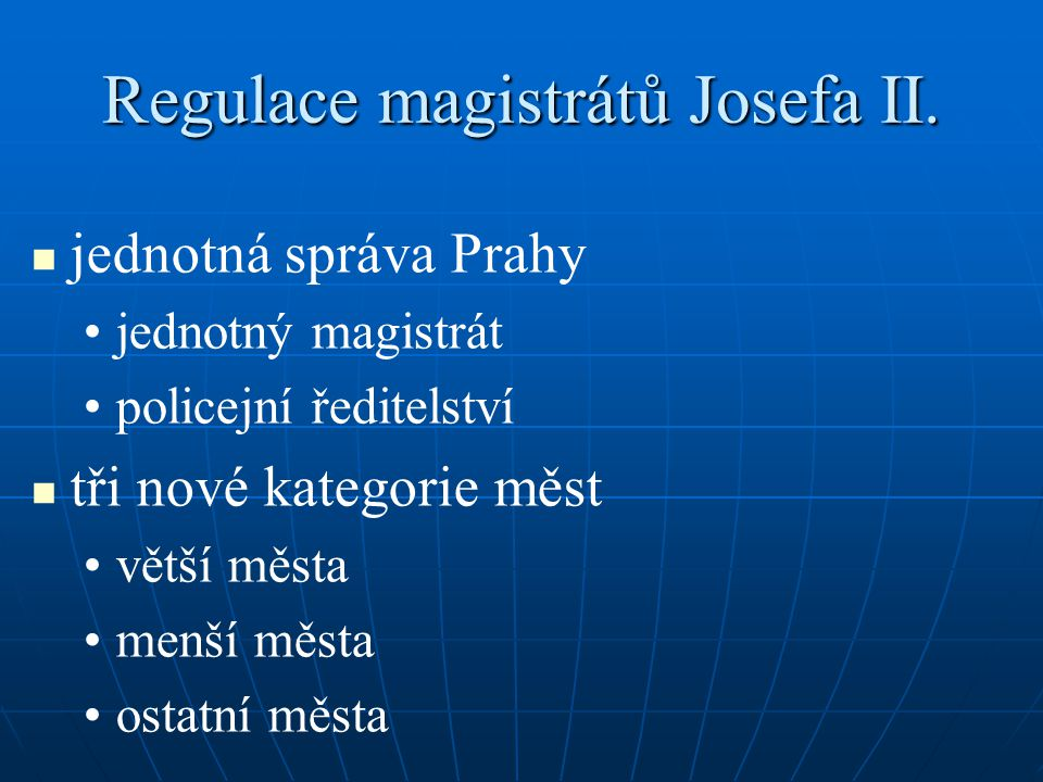 Regulace magistrátů Josefa II. jednotná správa Prahy jednotný magistrát policejní ředitelství tři nové kategorie měst větší města menší města ostatní