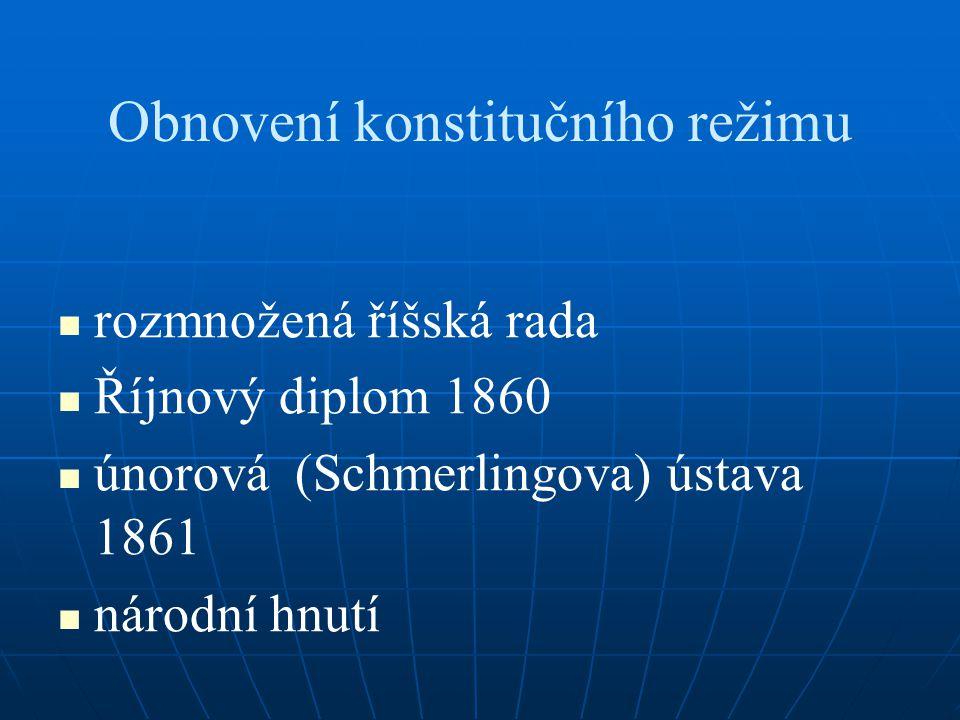 Obnovení konstitučního režimu rozmnožená říšská rada Říjnový diplom 1860 únorová (Schmerlingova) ústava 1861 národní hnutí