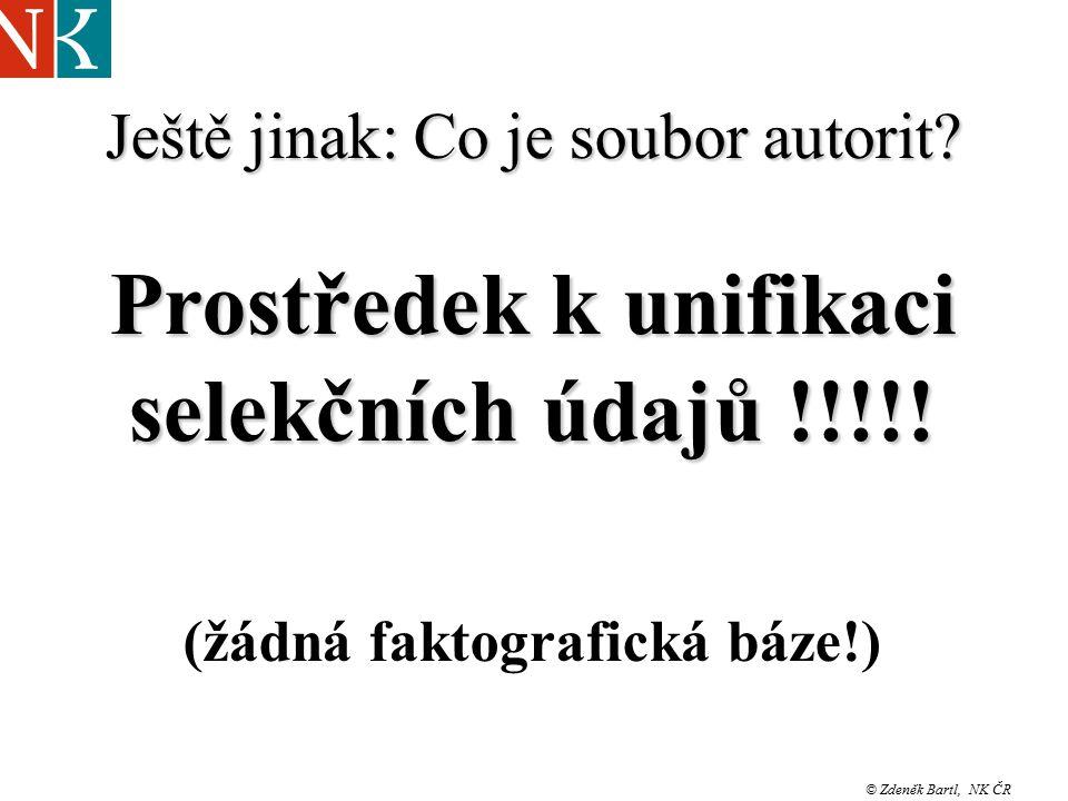 Školení AACR2R/UNIMARC © Zdeněk Bartl, NK ČR Ještě jinak: Co je soubor autorit.