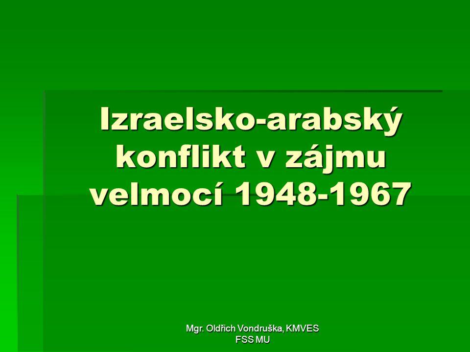 Mgr. Oldřich Vondruška, KMVES FSS MU Izraelsko-arabský konflikt v zájmu velmocí 1948-1967