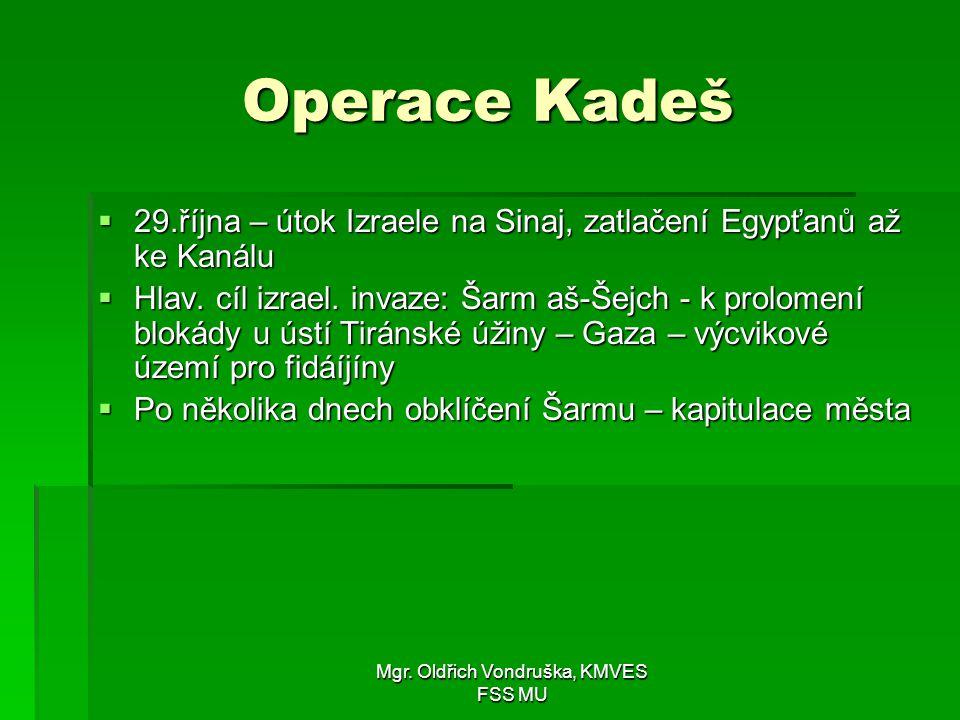 Mgr. Oldřich Vondruška, KMVES FSS MU Operace Kadeš  29.října – útok Izraele na Sinaj, zatlačení Egypťanů až ke Kanálu  Hlav. cíl izrael. invaze: Šar