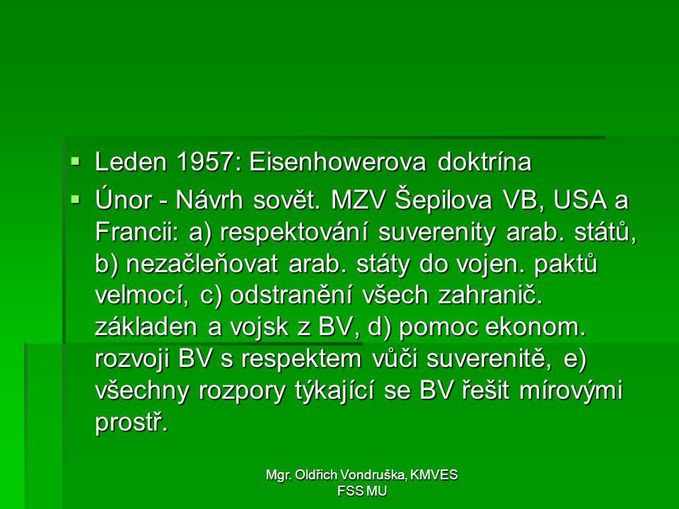Mgr. Oldřich Vondruška, KMVES FSS MU  Leden 1957: Eisenhowerova doktrína  Únor - Návrh sovět. MZV Šepilova VB, USA a Francii: a) respektování suvere