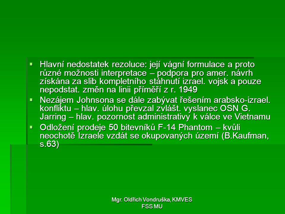 Mgr. Oldřich Vondruška, KMVES FSS MU  Hlavní nedostatek rezoluce: její vágní formulace a proto různé možnosti interpretace – podpora pro amer. návrh