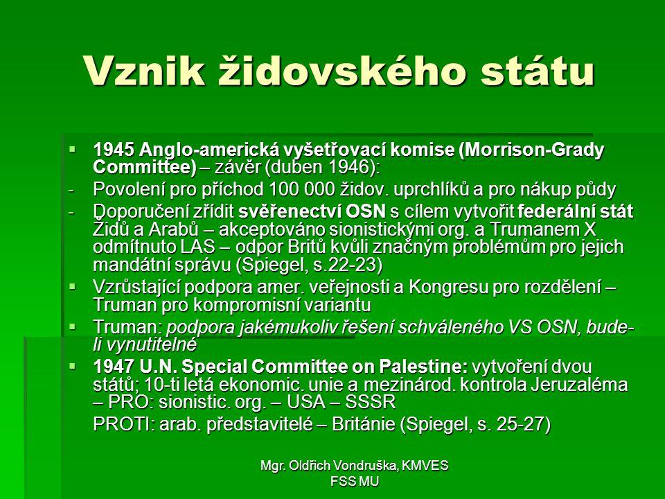 Mgr. Oldřich Vondruška, KMVES FSS MU Vznik židovského státu  1945 Anglo-americká vyšetřovací komise (Morrison-Grady Committee) – závěr (duben 1946):