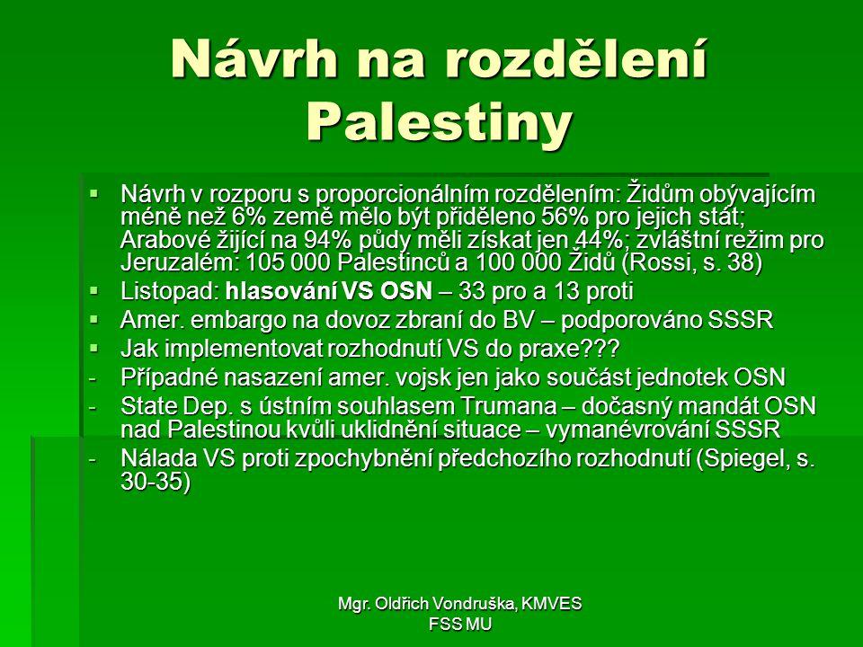 Mgr. Oldřich Vondruška, KMVES FSS MU Návrh na rozdělení Palestiny  Návrh v rozporu s proporcionálním rozdělením: Židům obývajícím méně než 6% země mě