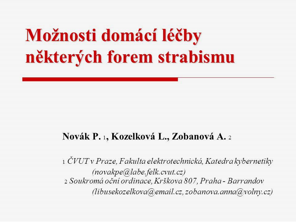 Možnosti domácí léčby některých forem strabismu Novák P. 1, Kozelková L., Zobanová A. 2 1 ČVUT v Praze, Fakulta elektrotechnická, Katedra kybernetiky