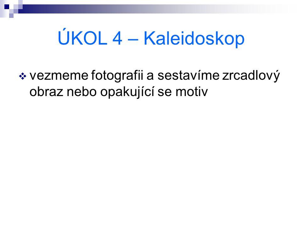 ÚKOL 4 – Kaleidoskop  vezmeme fotografii a sestavíme zrcadlový obraz nebo opakující se motiv