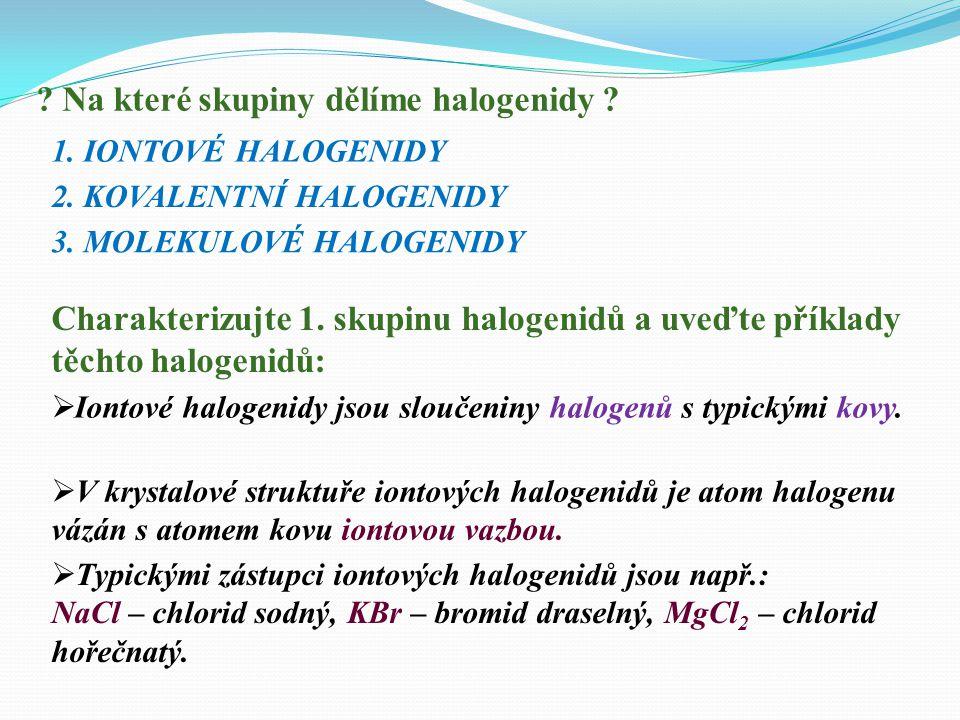  Halogenidy jsou dvouprvkové sloučeniny halogenu s jiným prvkem (který má menší elektronegativitu).