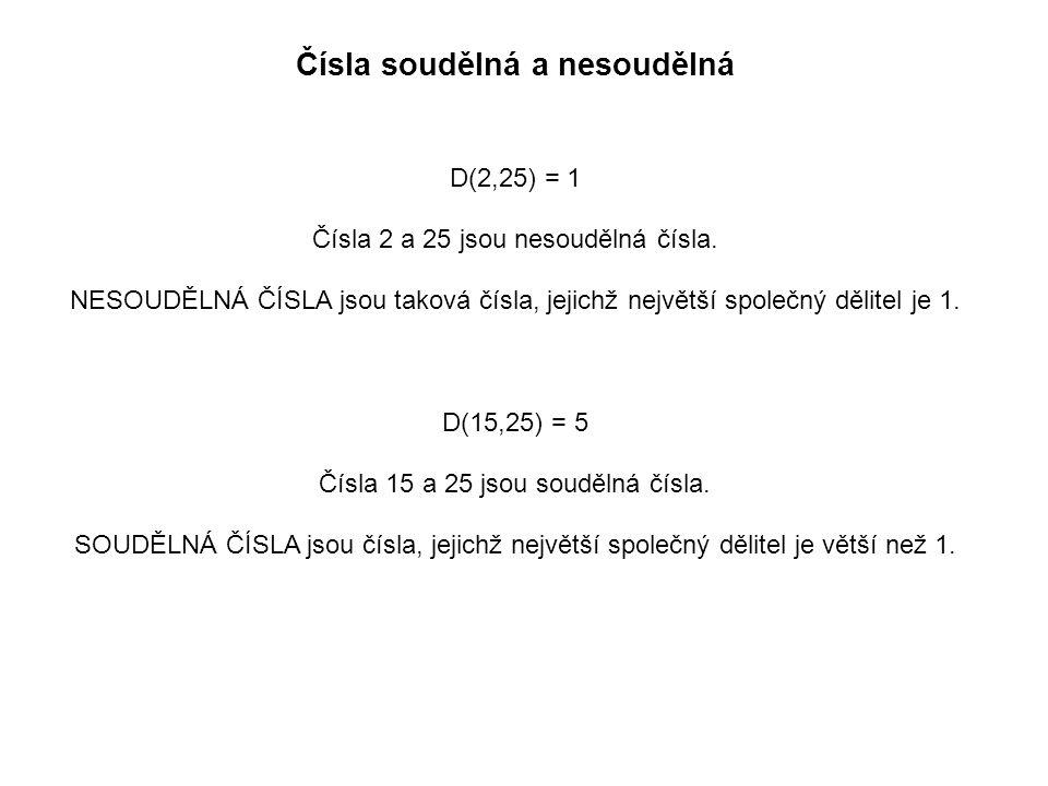 Čísla soudělná a nesoudělná D(2,25) = 1 Čísla 2 a 25 jsou nesoudělná čísla. NESOUDĚLNÁ ČÍSLA jsou taková čísla, jejichž největší společný dělitel je 1