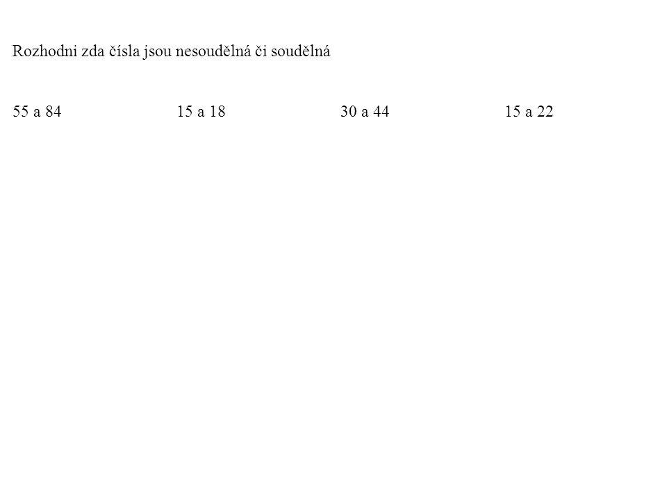 Rozhodni zda čísla jsou nesoudělná či soudělná 55 a 8415 a 1830 a 4415 a 22