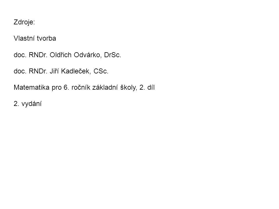 Zdroje: Vlastní tvorba doc. RNDr. Oldřich Odvárko, DrSc. doc. RNDr. Jiří Kadleček, CSc. Matematika pro 6. ročník základní školy, 2. díl 2. vydání