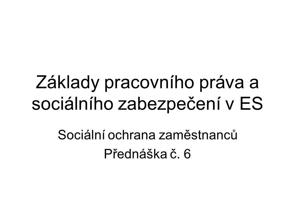 Základy pracovního práva a sociálního zabezpečení v ES Sociální ochrana zaměstnanců Přednáška č. 6