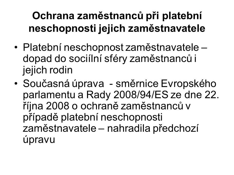 Ochrana zaměstnanců při platební neschopnosti jejich zaměstnavatele Platební neschopnost zaměstnavatele – dopad do sociílní sféry zaměstnanců i jejich rodin Současná úprava - směrnice Evropského parlamentu a Rady 2008/94/ES ze dne 22.