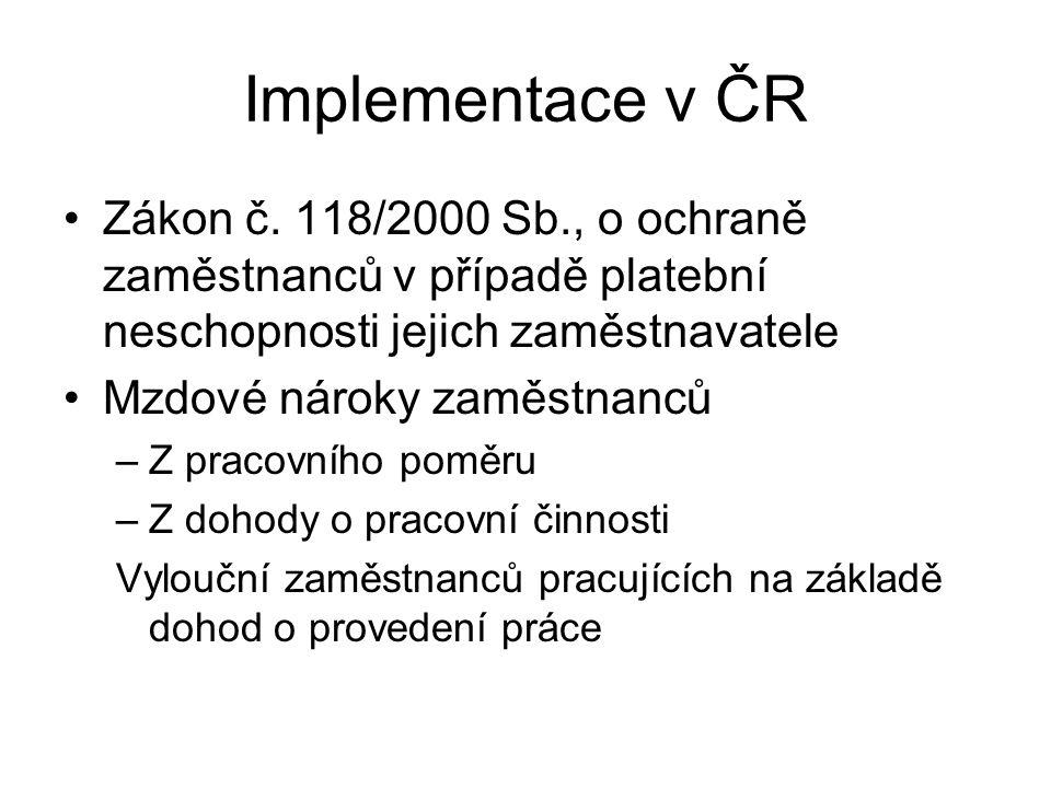 Implementace v ČR Zákon č. 118/2000 Sb., o ochraně zaměstnanců v případě platební neschopnosti jejich zaměstnavatele Mzdové nároky zaměstnanců –Z prac