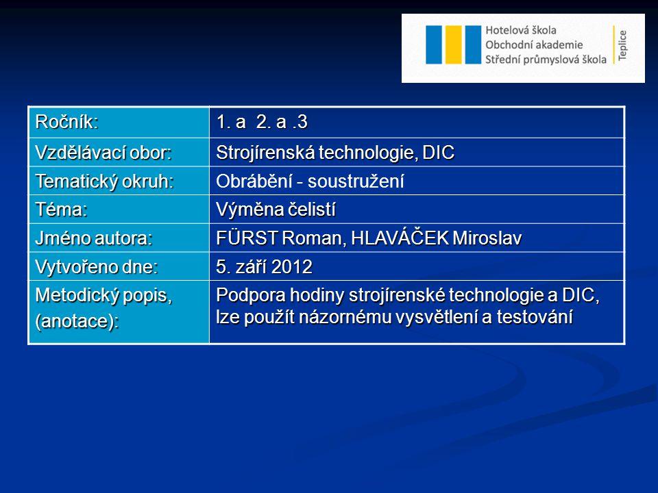Ročník: 1. a 2. a.3 Vzdělávací obor: Strojírenská technologie, DIC Tematický okruh: Obrábění - soustružení Téma: Výměna čelistí Jméno autora: FÜRST Ro