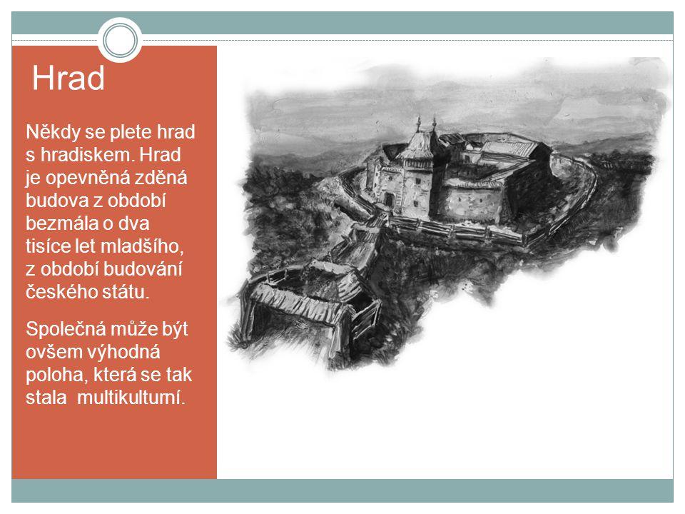 Hrad Někdy se plete hrad s hradiskem. Hrad je opevněná zděná budova z období bezmála o dva tisíce let mladšího, z období budování českého státu. Spole