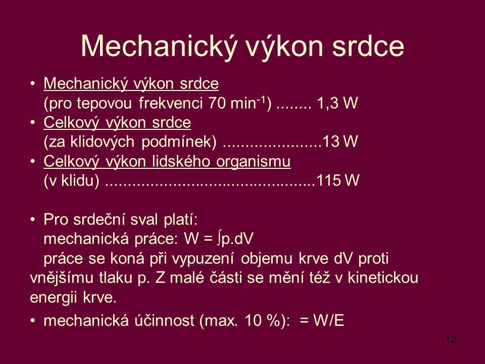 12 Mechanický výkon srdce (pro tepovou frekvenci 70 min -1 )........ 1,3 W Celkový výkon srdce (za klidových podmínek)......................13 W Celko