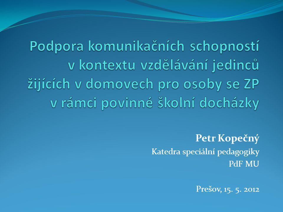 Petr Kopečný Katedra speciální pedagogiky PdF MU Prešov, 15. 5. 2012