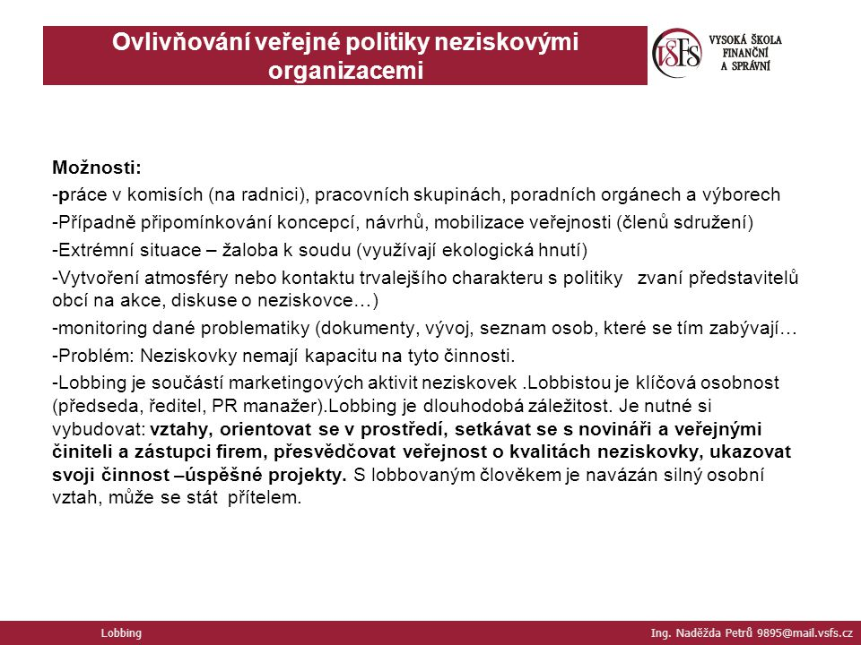 Možnosti: -práce v komisích (na radnici), pracovních skupinách, poradních orgánech a výborech -Případně připomínkování koncepcí, návrhů, mobilizace ve