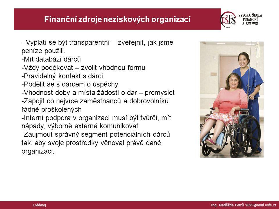 Finanční zdroje neziskových organizací Lobbing Ing. Naděžda Petrů 9895@mail.vsfs.cz - Vyplatí se být transparentní – zveřejnit, jak jsme peníze použil