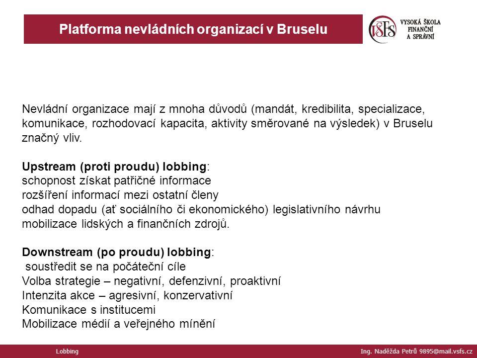 Lobbing Ing. Naděžda Petrů 9895@mail.vsfs.cz Platforma nevládních organizací v Bruselu Nevládní organizace mají z mnoha důvodů (mandát, kredibilita, s