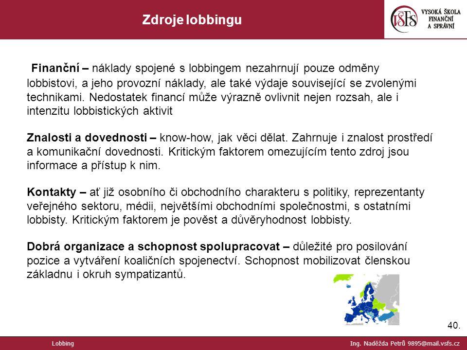 40. Zdroje lobbingu Finanční – náklady spojené s lobbingem nezahrnují pouze odměny lobbistovi, a jeho provozní náklady, ale také výdaje související se