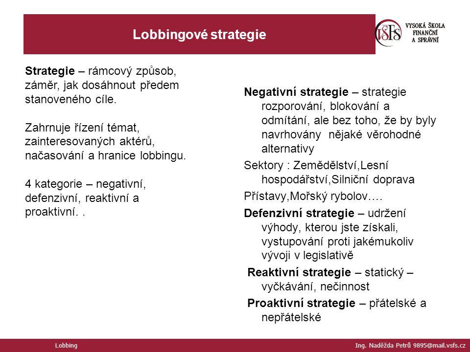 Lobbingové strategie Strategie – rámcový způsob, záměr, jak dosáhnout předem stanoveného cíle. Zahrnuje řízení témat, zainteresovaných aktérů, načasov